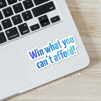 "Win what you can't afford ""Die Cut"" Stickers Sweeties Sweeps"